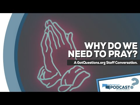 GotQuestions.org Podcast Episode 5 - Why pray? Why pray when so many of my prayers go unanswered?
