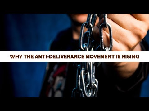 Why the Anti-Deliverance Movement is Rising