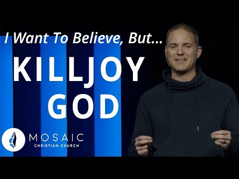 I Want To Believe, But...  Killjoy God  Genesis 1:27-31