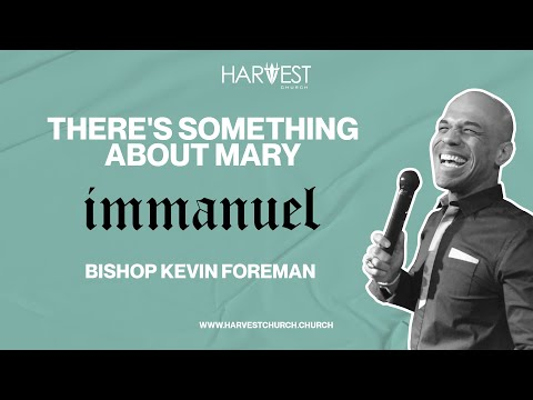 Immanuel - There's Something About Mary - Bishop Kevin Foreman