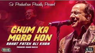 Rahat Fateh Ali Khan  Ghum Ka Mara Hon  New Song 2019