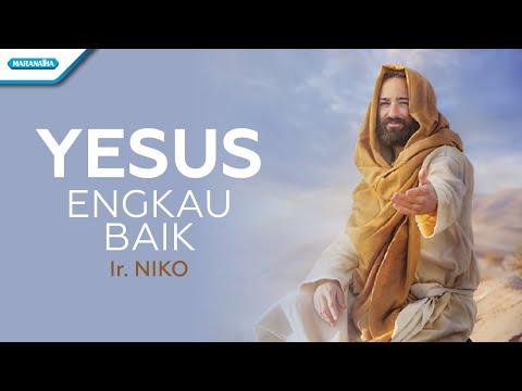 Yesus Engkau Baik - Ir. Niko (with lyric)