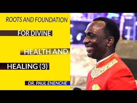 ROOTS AND FOUNDATION FOR DIVINE HEALING PT.3