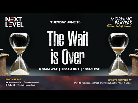 Next Level Prayers  The Wait Is Over  Pst Bolaji Idowu  15th June 2021