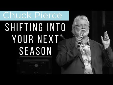 Chuck Pierce: Shifting Into Your Next Season