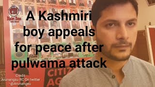 A Kashmiri boy and association  appeals for peace in Valley after pulwama attack latest news