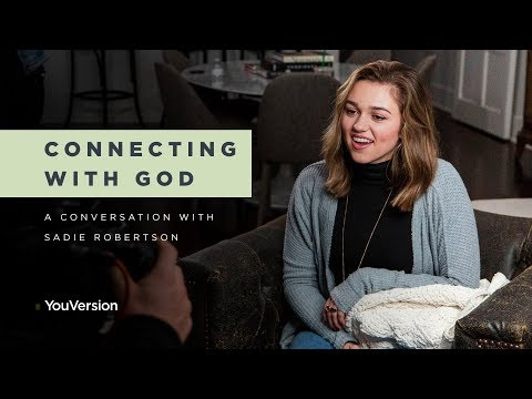 Sadie Robertson: Connecting with God - YouVersion Exclusive