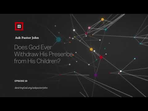 Does God Ever Withdraw His Presence from His Children? // Ask Pastor John