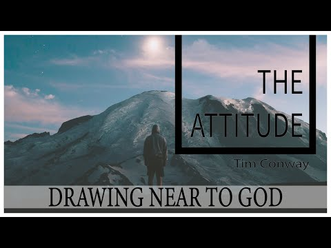 Draw Near to God: The Attitude - Tim Conway