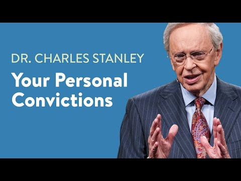 Your Personal Convictions  Dr. Charles Stanley