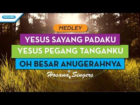 Hosana Singers - Yesus Sayang Padaku / Yesus Pegang Tanganku / Oh Besar AnugerahNya