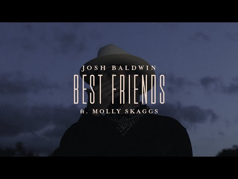 Best Friends - Josh Baldwin, feat. Molly Skaggs  Evidence
