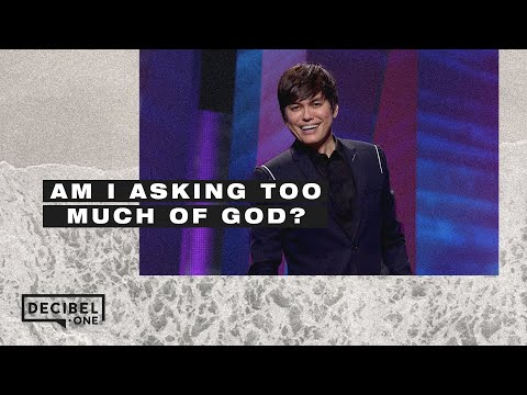 Joseph Prince - Am I asking too much of God?
