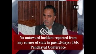 No untoward incident reported from any corner of state in past 10 days: J&K Panchayat Conference