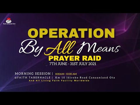 DOMI STREAM: OPERATION BY ALL MEANS PRAYER RAID  21, JUNE 2021  FAITH TABERNACLE