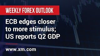 Weekly Forex Outlook: 19/07/2019 - ECB edges closer to more stimulus; US reports Q2 GDP