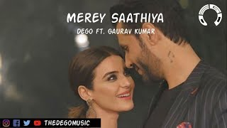 Merey Saathiya (Dego Remix)ft. Gaurav Kumar - dego , Rock
