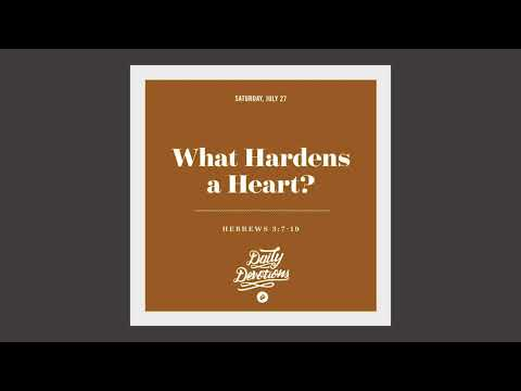 What Hardens a Heart? - Daily Devotion