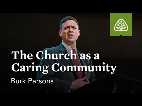 Burk Parsons: The Church as a Caring Community
