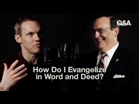 How Do I Evangelize in Word and Deed?