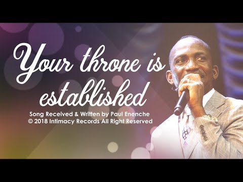 YOUR THRONE IS ESTABLISHED - Dr Paul Enenche