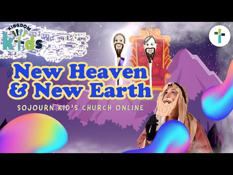 New Heaven & New Earth  Sojourn Kingdom Kid's  Sunday Morning Lesson  Sojourn Church