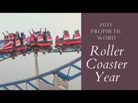 2021 Prophetic Word - Roller Coaster Year