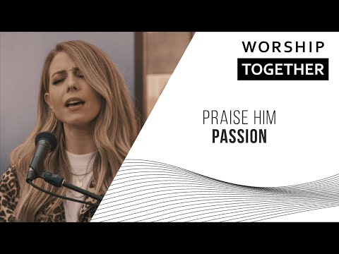 Praise Him // Passion // New Song Cafe