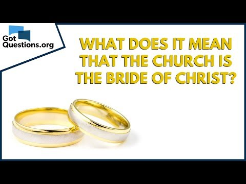 What does it mean that the Church is the Bride of Christ?  GotQuestions.org