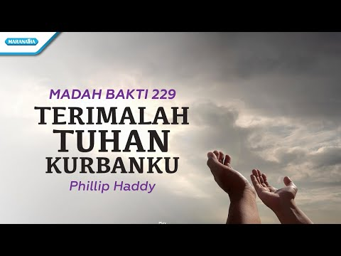 Madah Bakti 229 - Terimalah Tuhan Kurbanku - Philip Haddy (with lyric)