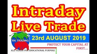 INTRADAY LIVE TRADE FOR 23RD AUG 2019