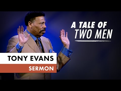 A Tale of Two Men  Sermon by Tony Evans