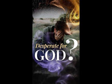 Should You Be Desperate for Gods Presence?