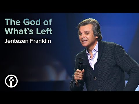 The God Of What's Left  Pastor Jentezen Franklin