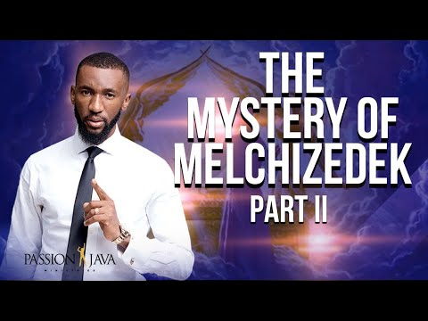 The mystery of Melchizedek PART 2 by Prophet Passion Java!