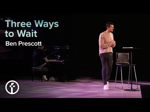 Three Ways to Wait  Pastor Ben Prescott