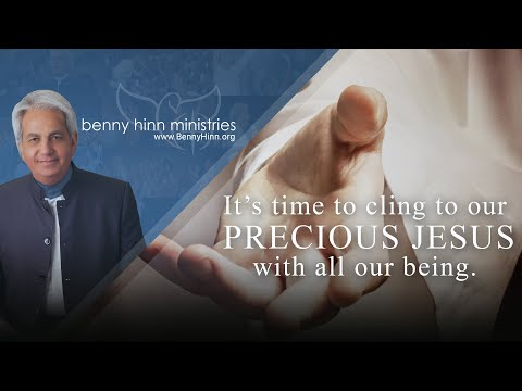 Its time to cling to Our Precious Jesus with all our being. - A special word from Benny Hinn