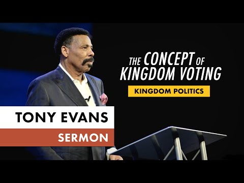 Kingdom Voting Sermon Series, Message 1: The Concept of Kingdom Voting (Dr. Tony Evans)