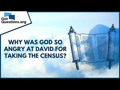Why was God so angry at David for taking the census?  GotQuestions.org
