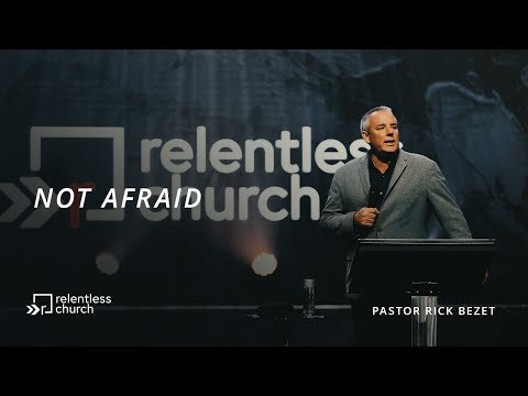 Not Afraid  Pastor Rick Bezet