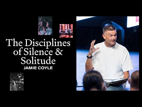 The Disciplines of Silences And Solitude  Jamie Coyle  Hillsong Church Online