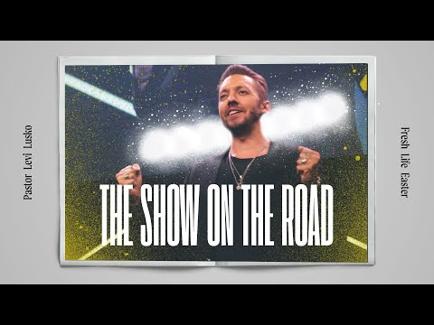 The Show On The Road  Pastor Levi Lusko  Fresh Life Easter