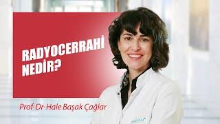 [Video] Radyocerrahi nedir? - Prof. Dr. Hale Başak Çağlar
