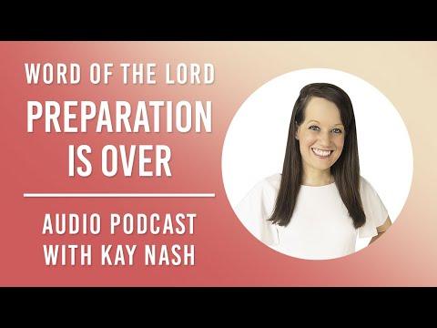 Prophetic Word: Preparation is over!