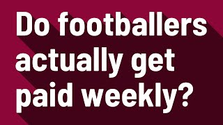 Do footballers actually get paid weekly?