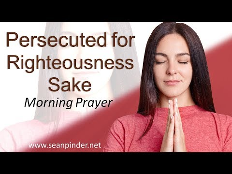 MATTHEW 5 - PERSECUTED FOR RIGHTEOUSNESS SAKE - MORNING PRAYER (video)