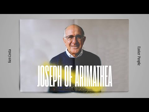 Joseph Of Arimathea  Ken Costa  Easter People, pt. 3