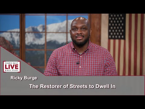 Charis Daily Live Bible Study: The Restorer of Streets to Dwell in - Ricky Burge - June 16, 2021