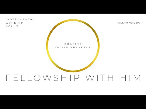 Fellowship With Him - Soaking in His Presence Vol 7  Instrumental Worship
