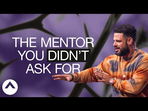 The Mentor You Didnt Ask For  Pastor Steven Furtick  Elevation Church